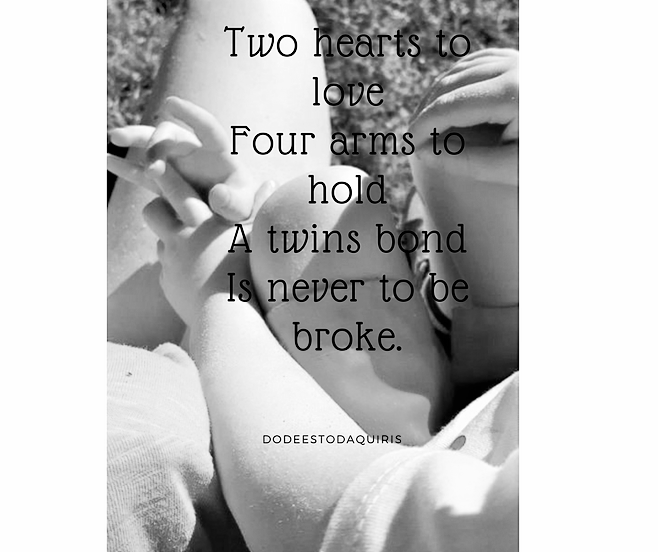 Two hearts to loveFour arms to holdA twins bondIs never to be broke. (2)
